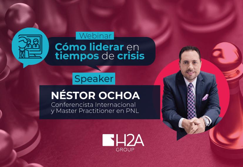 Webinar: Liderar en tiempos de crisis | Néstor Ochoa